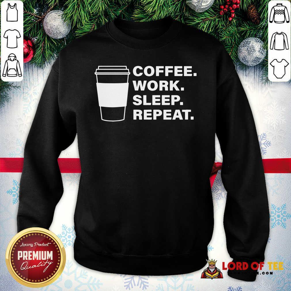 Coffee Work Sleep Repeat Sweatshirt - Desisn By Lordoftee.com