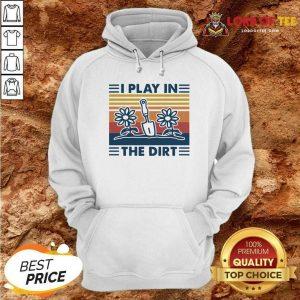 Gardening I Play In The Dirt Vintag- Desisn By Lordoftee.com e Retro Hoodie