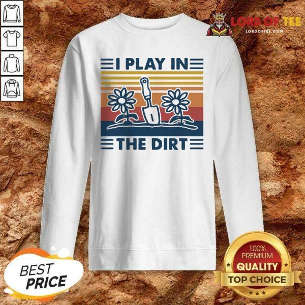 Gardening I Play In The Dirt Vintage Retro Sweatshirt - Desisn By Lordoftee.com