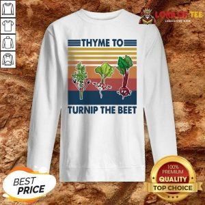 Gardening Thyme To Turnip The Beet Vintage Retro Sweatshirt - Desisn By Lordoftee.com