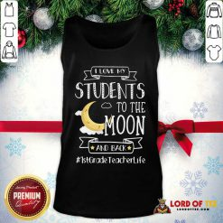 I Love My Students To The Moon And Back 1st Grade Teacher Life Tank Top - Desisn By Lordoftee.com