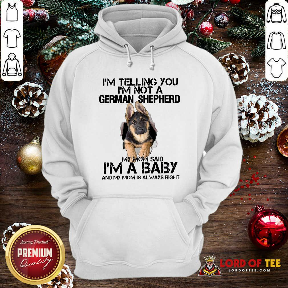 I'm Telling You I'm Not A German Shepherd My Mom Said I'm A Baby Hoodie - Desisn By Lordoftee.com
