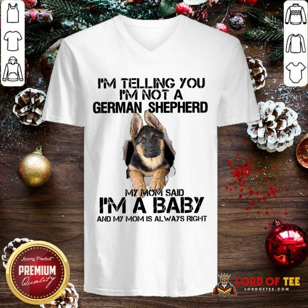 I'm Telling You I'm Not A German Shepherd My Mom Said I'm A Baby V-neck - Desisn By Lordoftee.com