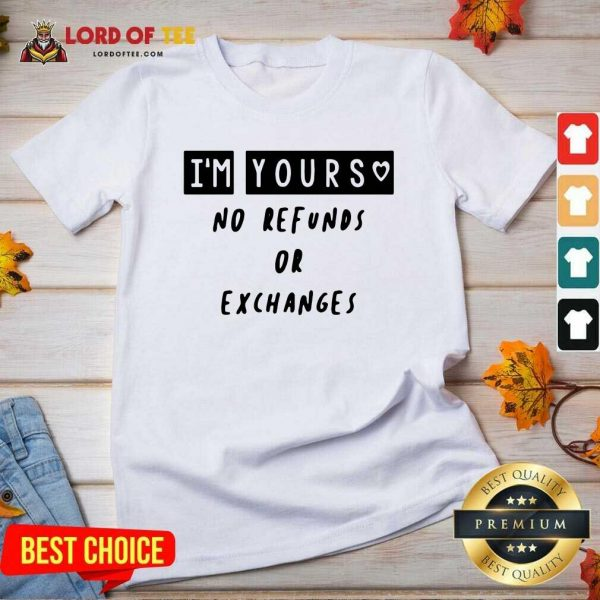 Im Yours No Refunds Or Exchanges V-neck - Desisn By Lordoftee.com