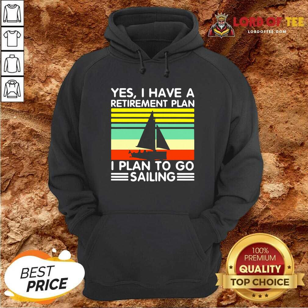Vintage Yes I Have A Retirement Plan I Plan To Go Sailing Hoodie - Desisn By Lordoftee.com