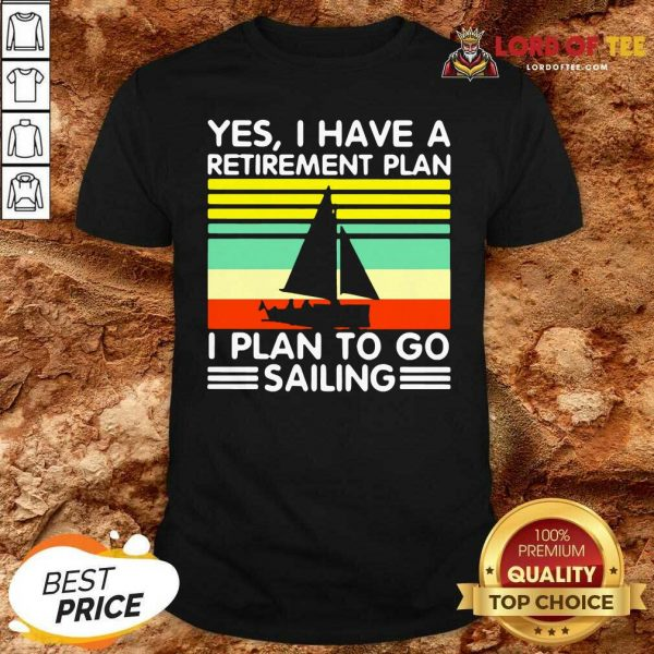 Vintage Yes I Have A Retirement Plan I Plan To Go Sailing Shirt - Desisn By Lordoftee.com