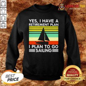 Vintage Yes I Have A Retirement Plan I Plan To Go Sailing Sweatshirt - Desisn By Lordoftee.com