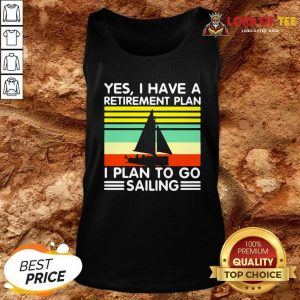Vintage Yes I Have A Retirement Plan I Plan To Go Sailing Tank Top - Desisn By Lordoftee.com