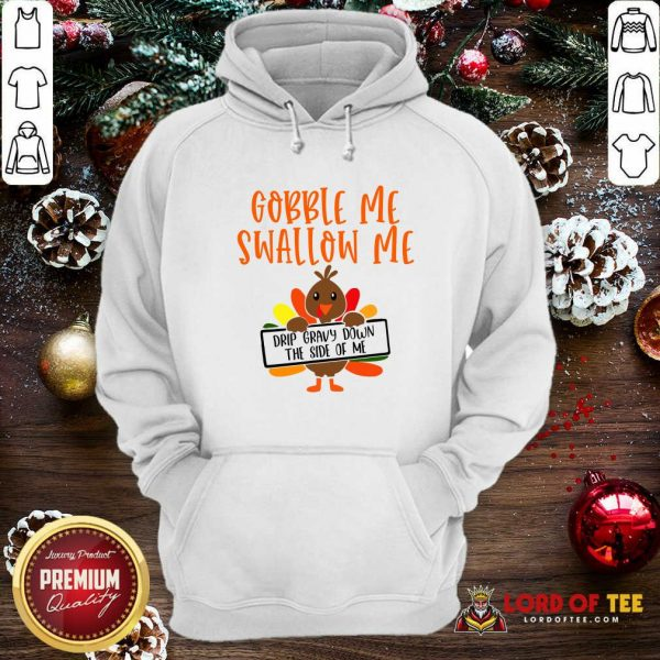 Gobbles Me Swallows Me Drip Gravy Down The Side Of Me Cute Turkey Thanksgiving Hoodie - Design By Lordoftee.com