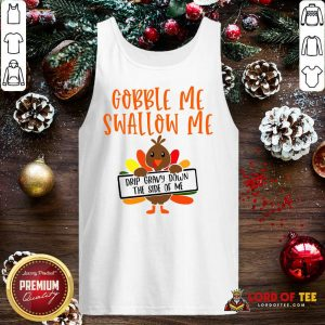 Gobbles Me Swallows Me Drip Gravy Down The Side Of Me Cute Turkey Thanksgiving Tank Top - Design By Lordoftee.com