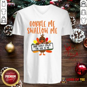 Gobbles Me Swallows Me Drip Gravy Down The Side Of Me Cute Turkey Thanksgiving V-neck - Design By Lordoftee.com