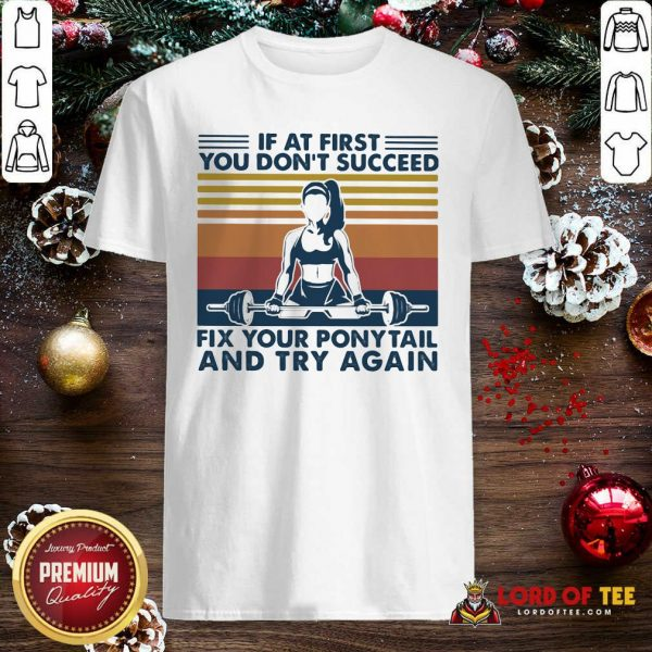 If At First You Don't Succeed Fix Your Ponytail And Try Again Vintage Shirt-Design By Lordoftee.com
