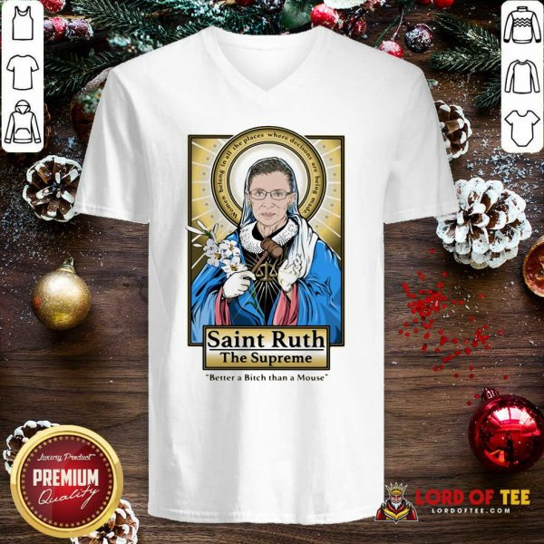 Ruth Bader Ginsburg Saint Ruth The Supreme Better A Bitch Than A Mouse V-neck - Design By Lordoftee.com