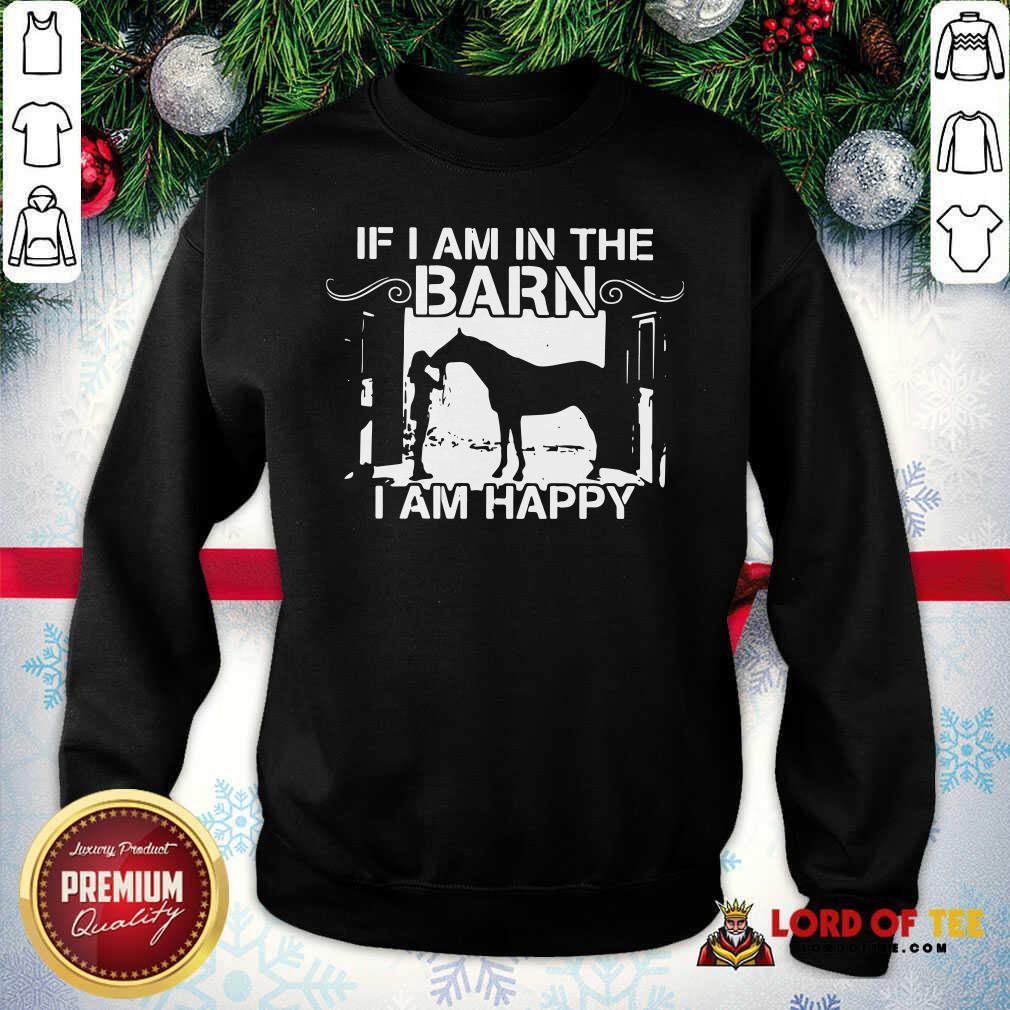 Horse Girl If I Am In The Barn I Am Happy Sweatshirt-Design By Lordoftee.com