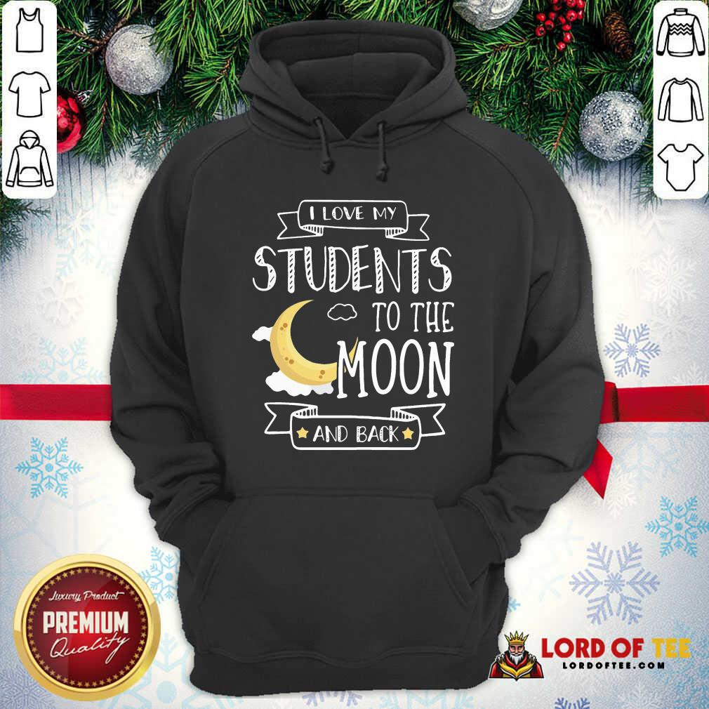 I Love My Students To The Moon And Back Hoodie - Desisn By Lordoftee.com