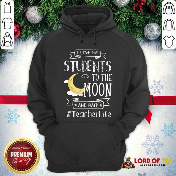 I Love My Students To The Moon And Back Teacher Life Hoodie - Desisn By Lordoftee.com