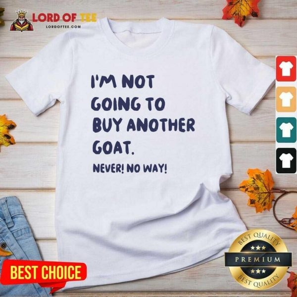 Im Not Going To Buy Another Goat Never No Way V-neck - Desisn By Lordoftee.com