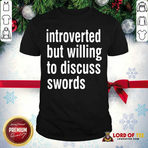Introverted But Willing To Discuss Swords Shirt - Desisn By Lordoftee.com