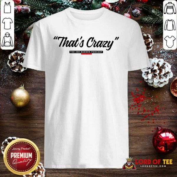 That's Crazy The Joe Budden Podcast With Rory And Mal Shirt-Design By Lordoftee.com