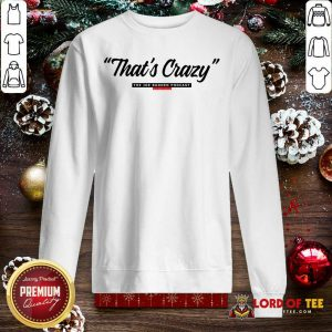 That's Crazy The Joe Budden Podcast With Rory And Mal Sweatshirt-Design By Lordoftee.com