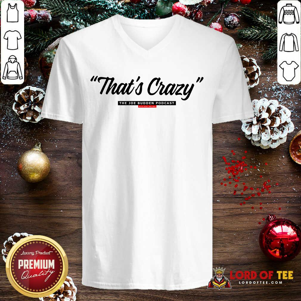 That's Crazy The Joe Budden Podcast With Rory And Mal V-neck-Design By Lordoftee.com