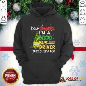 Nice Dear Santa I'm A Good Bus Driver I Just Cuss A Lot Ugly Christmas Hoodie-Design By Lordoftee.com
