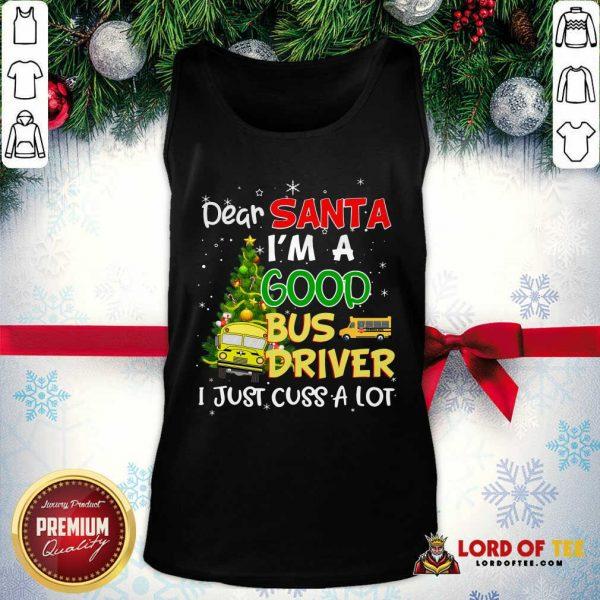 Nice Dear Santa I'm A Good Bus Driver I Just Cuss A Lot Ugly Christmas Tank Top-Design By Lordoftee.com