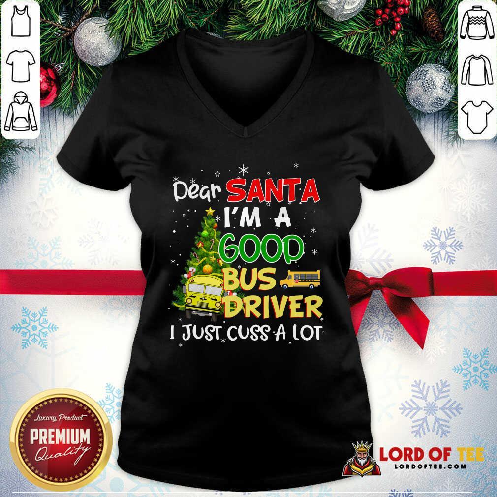 Nice Dear Santa I'm A Good Bus Driver I Just Cuss A Lot Ugly Christmas V-neck-Design By Lordoftee.com