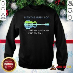 Guitar Water And Into The Music I Go To Lose My Mind And Find My Soul Sweatshirt - Desisn By Lordoftee.com