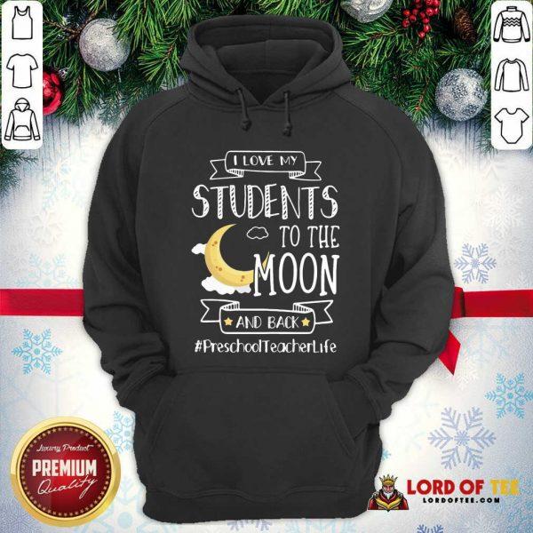 I Love My Students To The Moon And Back Preschool Teacher Life Hoodie - Desisn By Lordoftee.com