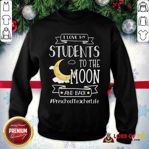 I Love My Students To The Moon And Back Preschool Teacher Life Sweatshirt - Desisn By Lordoftee.com