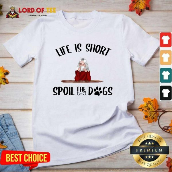 Life Is Short Spoil The Dogs V-neck - Desisn By Lordoftee.com