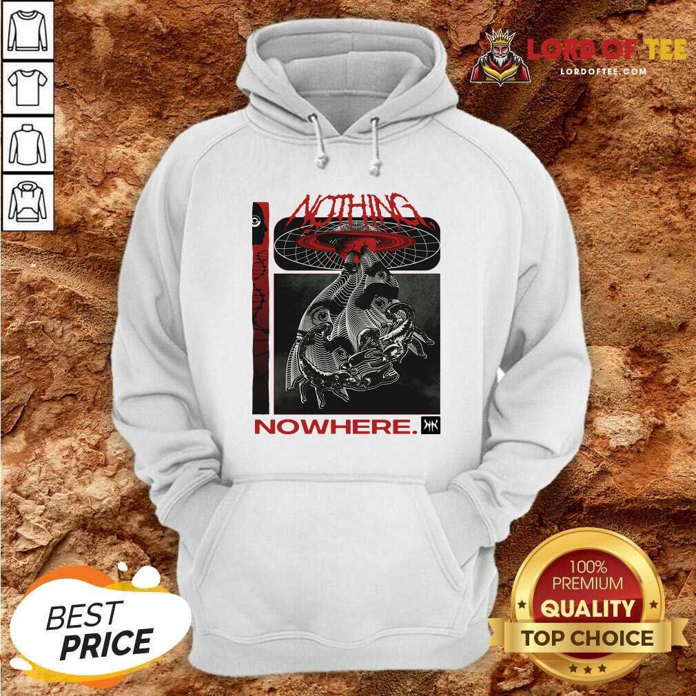 Nothing Nowhere Merch Hoodie - Desisn By Lordoftee.com