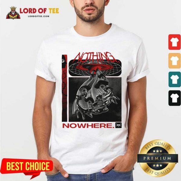 Nothing Nowhere Merch Shirt - Desisn By Lordoftee.com