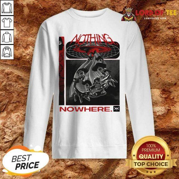 Nothing Nowhere Merch Sweatshirt - Desisn By Lordoftee.com