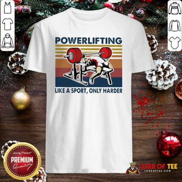 Powerlifting Like A Sport Only Harder Vintage Shirt-Design By Lordoftee.com