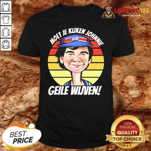 Vintage Moet Je Kijken Johnnie Geile Wijven Shirt - Desisn By Lordoftee.com