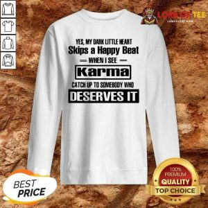 Yes My Dark Little Heart Skips A Happy Beat When I See Karma Sweatshirt - Desisn By Lordoftee.com
