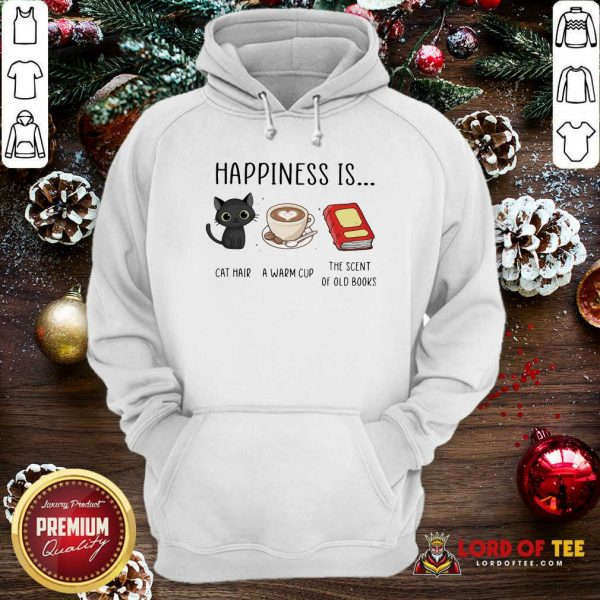 Happiness Is Cat Hair A Warm Cup The Scent Of Old Books Hoodie-Design By Lordoftee.com