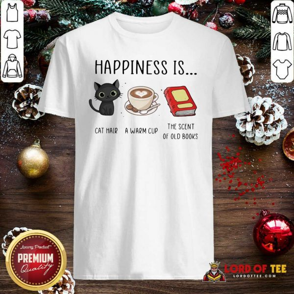 Happiness Is Cat Hair A Warm Cup The Scent Of Old Books Shirt-Design By Lordoftee.com