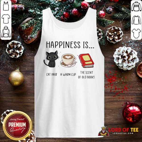 Happiness Is Cat Hair A Warm Cup The Scent Of Old Books Tank Top-Design By Lordoftee.com