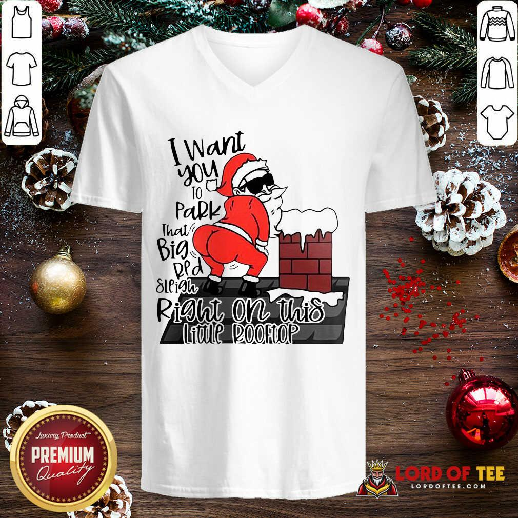 Santa Claus I Want You To Park That Big Red And Light Right On This Rooftop Ugly Christmas  V-neck-Design By Lordoftee.com