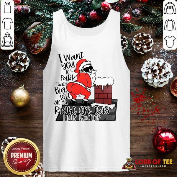 Santa Claus I Want You To Park That Big Red And Light Right On This Rooftop Ugly Christmas Tank Top-Design By Lordoftee.com