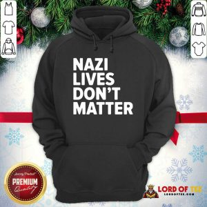 Nazi Lives Don't Matter Hoodie-Design By Lordoftee.com