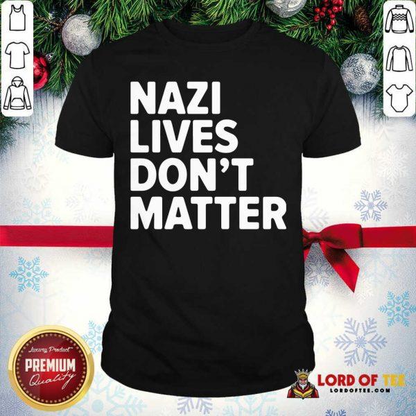 Nazi Lives Don't Matter Shirt-Design By Lordoftee.com