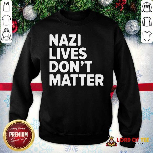 Nazi Lives Don't Matter Sweatshirt-Design By Lordoftee.com