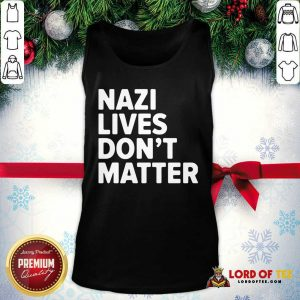 Nazi Lives Don't Matter Tank Top-Design By Lordoftee.com