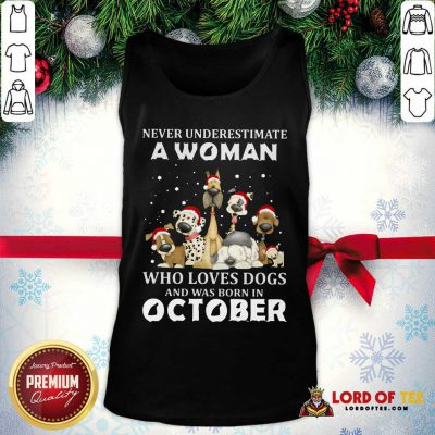 Never Underestimate A Woman Who Loves Dogs And Was Born In October Christmas Tank Top-Design By Lordoftee.com