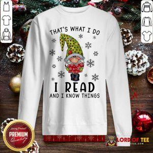 That's What I Do I Read And I Know Things Sweatshirt-Design By Lordoftee.com