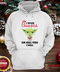 Baby Yoda I Need A Chick-Fil-A Or Kill You I Will Hoodie - Design By Lordoftee.com